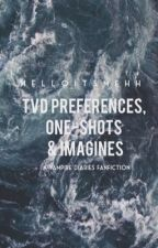TVD preferences, one shots, & imagines // helloitsmehh ↠ by helloitsmehh