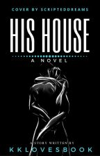 His House #Wattys2016 by KKLOVESBOOK