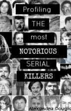 Profiling the most notorious serial killers. by AlexandraDouglas