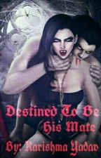 Destined To Be His Mate (#Wattys2016) by KarishmaY