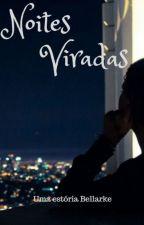 Noites Viradas - CONCLUÍDA by EmiMathers