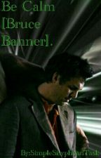 Be Calm [Bruce Banner]. by SimpleSisypheanTask