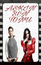 AŞKIN SEN TONU by Sevval936