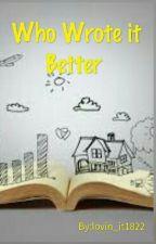 Who Wrote It Better by lovin_it1234