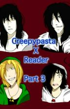 Creepypasta X Reader Part 3 by soul_eaterfan168