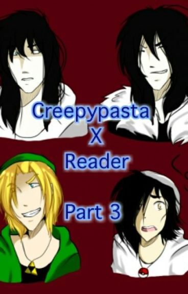 Creepypasta X Reader Part 3