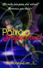 Paixão Impossível (#WattysJusto)  by Books4Ever_3_