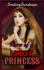TEARS OF A LONELY PRINCESS (Wattys2016) by SmilingSundrops