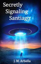Secretly Signaling Santiago #Wattys2016 by JMArbella