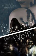 Die Fesseln des Wolfs- Wolfs Reihe 1. by KimLNeal