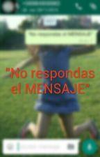 """""""No respondas el MENSAJE"""" by VenusUrie"""