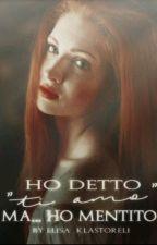 "Ho detto ""Ti Amo"" Ma... ho Mentito [IN PAUSA] by Elisa_klastoreli"