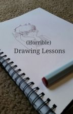 (Horrible) Drawing Lessons by _forgettmeenott_