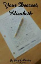 Your Dearest, Elizabeth. (A Hamilton FanFiction) by c1l1o1s1e1d1
