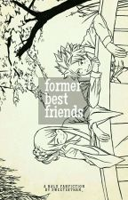Former Best Friends » ✔ by Euniikku