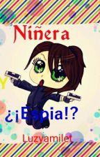 Niñera Y ¿¡Espía!? by luzyamilet