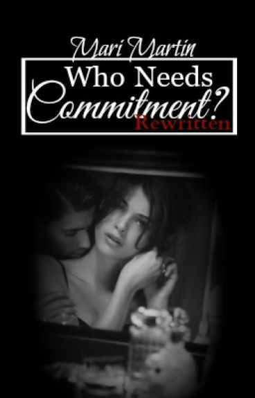 Who Needs Commitment? | New Adult [ON HOLD] by Nilly_