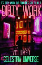 Dirty Work: Volume 1 by CelestriaUniverse