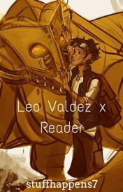 Leo Valdez x Reader (Oneshots) by stuffhappens7
