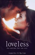 Loveless (Coming Soon) by Greysided_Angel