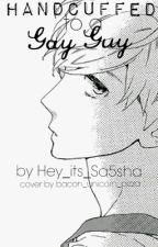 Handcuffed To A Gay Guy (Wattys2015) by BanexofxmyxLife