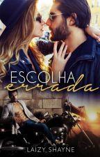 ESCOLHA ERRADA by LaizyShayne