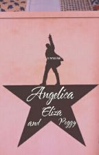 Angelica, Eliza, and Peggy!(A Hamilton Fanfiction  by MayaCatFairy