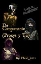 De Campamento ( Proxys Y Tu) by FNaF_lover