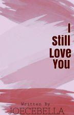 I Still Love You by Joecebella