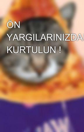 ÖN YARGILARINIZDAN KURTULUN ! by fsdldr