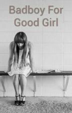 Badboy For Good Girl by JelithaMacho