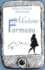 Madame Formosa. (Concluído) by MaraSPereira