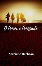 O Amor E A Amizade by MarianeBarbosa99