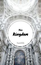 This Kingdom by Sam221b