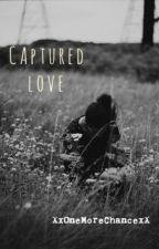 Captured Love {#Wattys2016} by XxOneMoreChancexX
