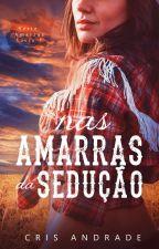Nas Amarras Da Sedução - Trilogia Nas Amarras Livro 2 by CrisAndradeBooks