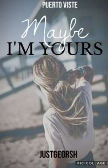 Maybe I'm Yours