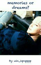 Memories or Dreams? [GDragon (Kwon Ji Yong) Fan Fic] (On Hiatus) by whoopsiepie6