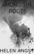 Among The Roots #OnceUponNow  by HelenAngst