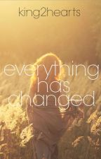 Everything Has Changed by king2hearts