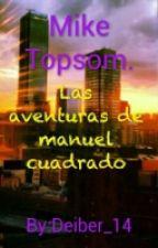 """""""Mike Topsom"""" Las Aventuras De Manuel Cuadrado by Deiber_14"""