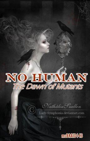 NO HUMAN: The Dawn of Mutants by msBRAID143