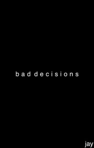 bad decisions - j.b. [discontinued for the time being]