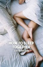 How to Sleep Together  ✓ by AntagonistPains