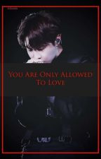 [OneShot/Chuyển Ver] [VKook] You Are Only Allowed To Love by KilcrisVKook9597