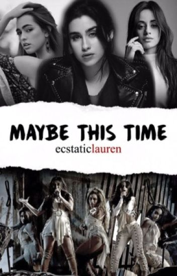 Maybe This Time (camren/laucy)