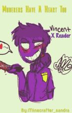 [[On Hold]] Murderers Have A Heart To. Vincent X Reader by Minecrafter_sandra