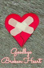 Goodbye Broken Heart by tika_mener