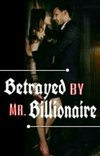 Betrayed By Mr. Billionaire by PaRi_72784
