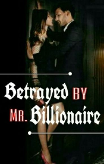 Betrayed By Mr. Billionaire (On HOLD)